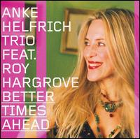 Anke_Helfrich_Trio_Roy_Hargrove_Better_Times_Ahead.jpg