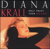 Diana_Krall_Only_Trust_Your_Heart.jpg