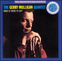 Gerry_Mulligan_What_Is_There_to_Say.jpg